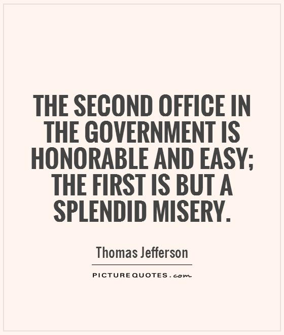 The second office in the government is honorable and easy; the first is but a splendid misery Picture Quote #1