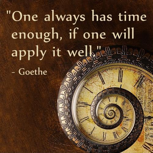 One always has time enough, if one will apply it well Picture Quote #1