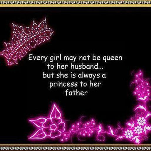 Every girl may not be queen to her husband but she is always a princess to her father Picture Quote #1
