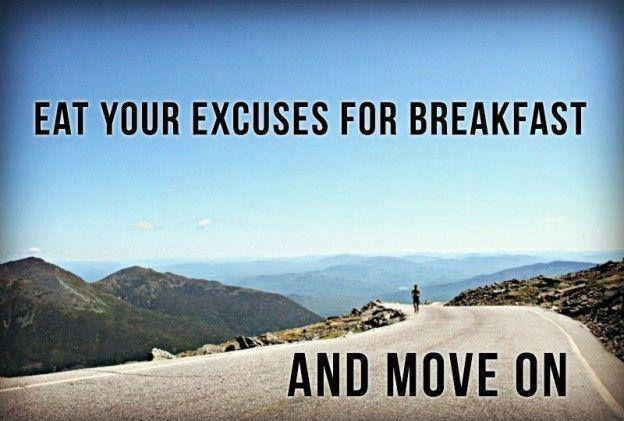 eat your excuses for breakfast and move on Picture Quote #1