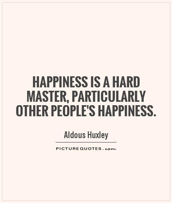Happiness is a hard master, particularly other people's happiness Picture Quote #1
