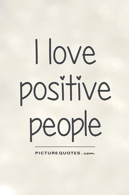 I love  positive people Picture Quote #1