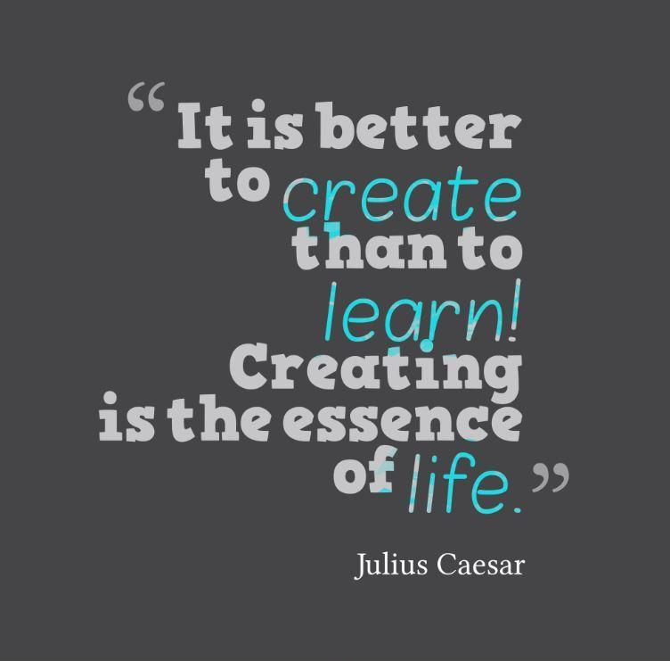 It is better to create than to learn! Creating is the essence of life Picture Quote #1