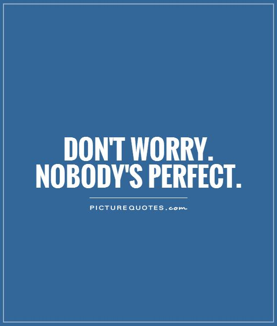 Don't Worry. Nobody's Perfect Picture Quote #1