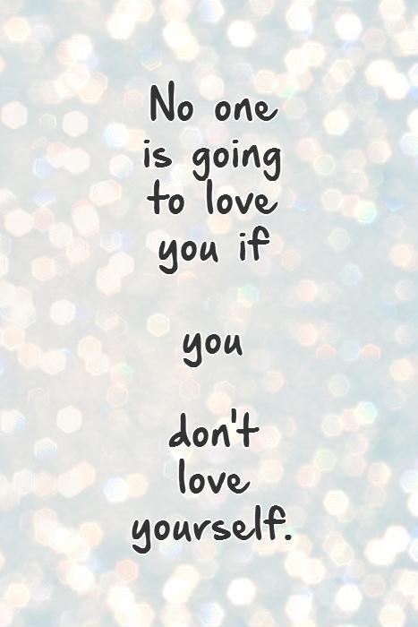 No one  is going  to love  you if   you   don't  love  yourself. Picture Quote #1