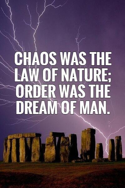 Chaos was the law of nature; Order was the dream of man Picture Quote #1