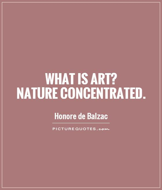 What is art?  Nature concentrated Picture Quote #1