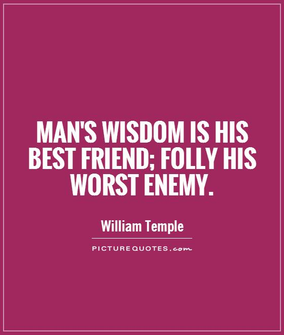 Man's wisdom is his best friend; folly his worst enemy Picture Quote #1