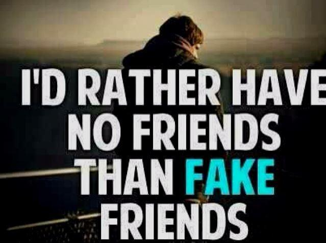 I'd rather have NO friends than FAKE friends Picture Quote #1