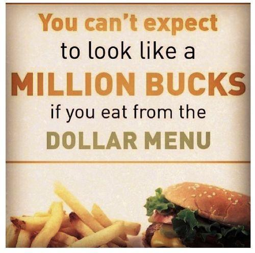 you can't expect to look like a million bucks if you eat from the dollar menu Picture Quote #1