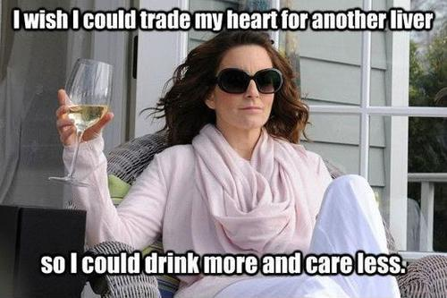 I wish I could trade my heart in for another liver. Then I could drink more and care less Picture Quote #1