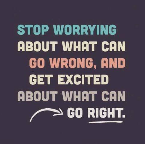 Stop worrying about what can go wrong, and get excited about what can go right Picture Quote #1