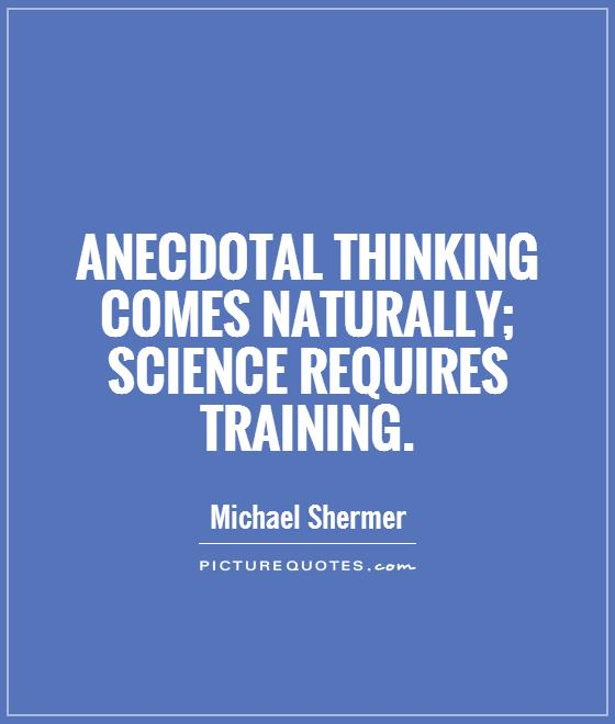 Anecdotal thinking comes naturally; science requires training Picture Quote #1