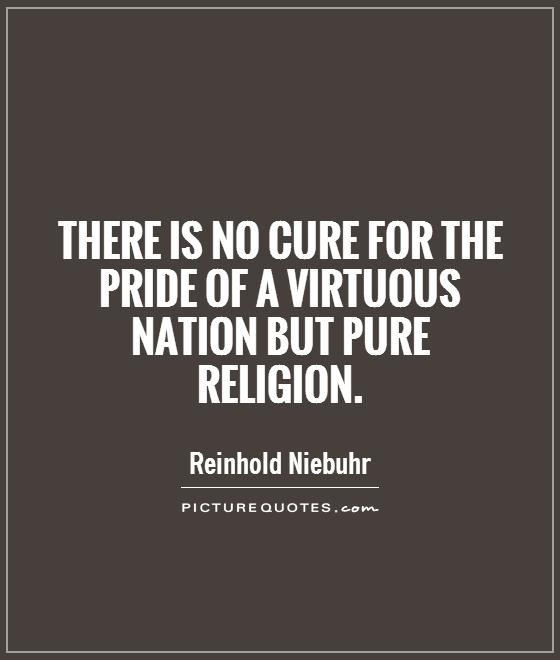 There is no cure for the pride of a virtuous nation but pure religion Picture Quote #1