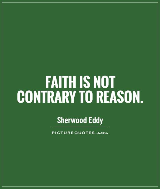 Faith is not contrary to reason Picture Quote #1