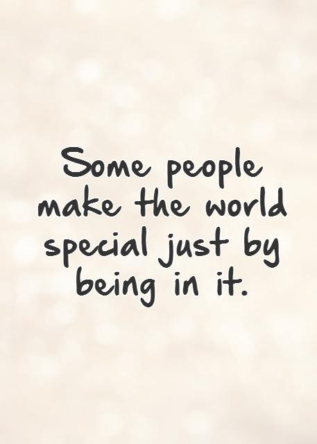 Some people make the world special just by being in it.   Picture Quote #1