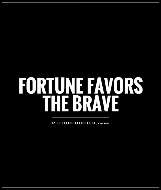 fortune favors the brave Picture Quote #1