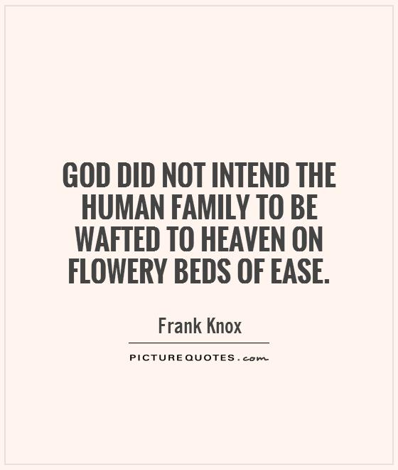God did not intend the human family to be wafted to heaven on flowery beds of ease Picture Quote #1