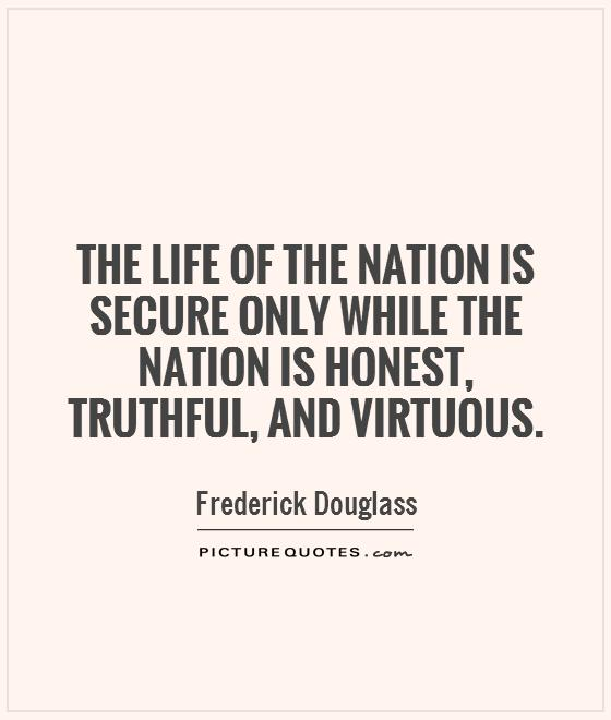 The life of the nation is secure only while the nation is honest, truthful, and virtuous Picture Quote #1