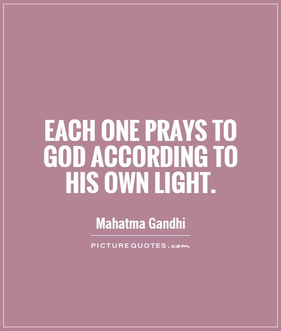 Each one prays to God according to his own light Picture Quote #1