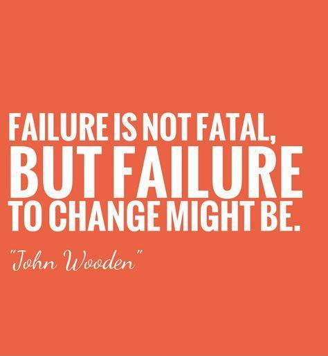 Failure is not fatal, but failure to change might be Picture Quote #1