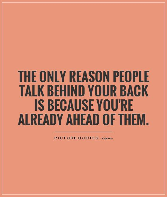 The only reason people talk behind your back is because you're already ahead of them Picture Quote #1