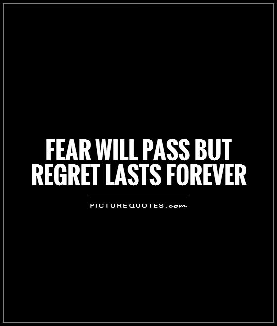 fear will pass but regret lasts forever Picture Quote #1