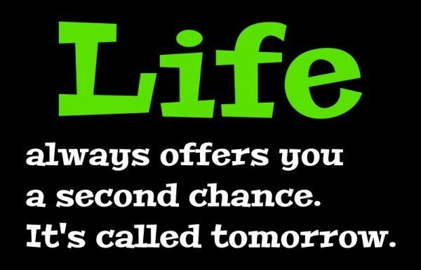 life always offers you a second chance, it's called tomorrow Picture Quote #2