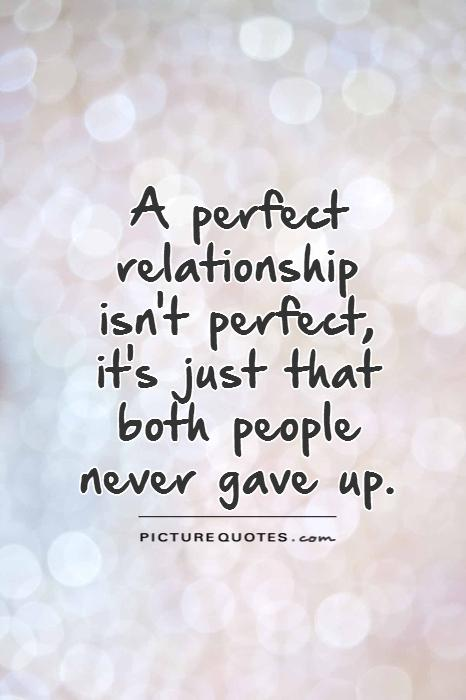 A perfect relationship  isn't perfect,  it's just that both people  never gave up Picture Quote #1
