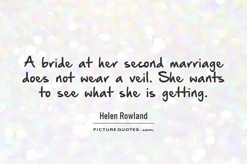 A bride at her second marriage does not wear a veil. She wants to see what she is getting Picture Quote #1