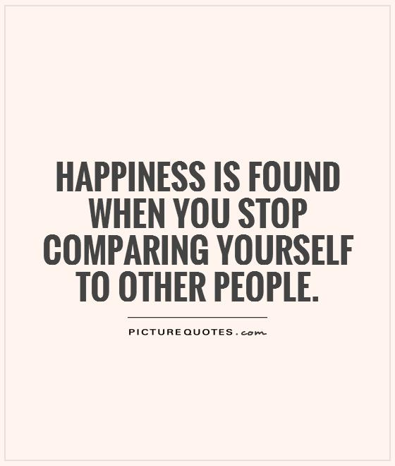 Happiness is found when you stop comparing yourself to other people Picture Quote #1
