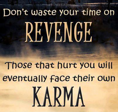 Don't waste your time on revenge. Those that hurt you will eventually face their own karma Picture Quote #1