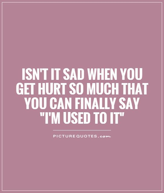 Quotes About Sad Pain: I Used To Love You Quotes. QuotesGram