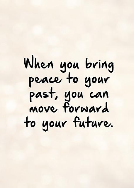 When you bring peace to your past, you can move forward  to your future.   Picture Quote #1