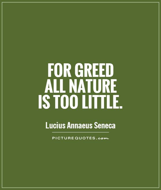 For greed  all nature  is too little Picture Quote #1
