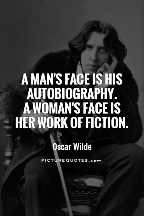 A man's face is his autobiography.  A woman's face is her work of fiction Picture Quote #1