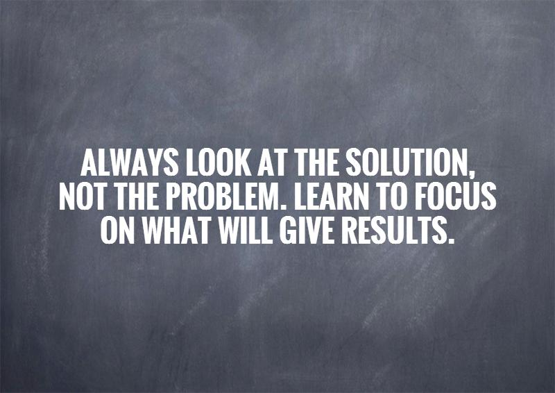 Problem Quotes Best Always Look At The Solution Not The Problemlearn To Focus On