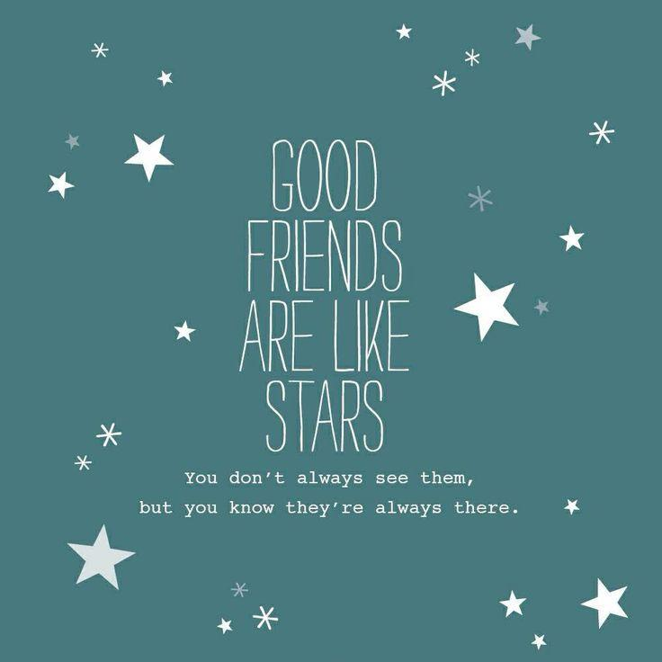 Good friends are like stars. You don't always see them, but you know they are always there Picture Quote #1