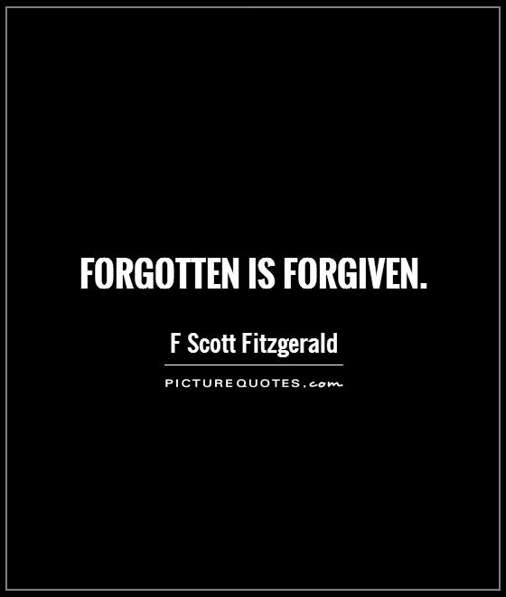 Forgotten is forgiven.   Picture Quote #1