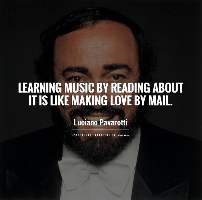 Learning music by reading about it is like making love by mail Picture Quote #1