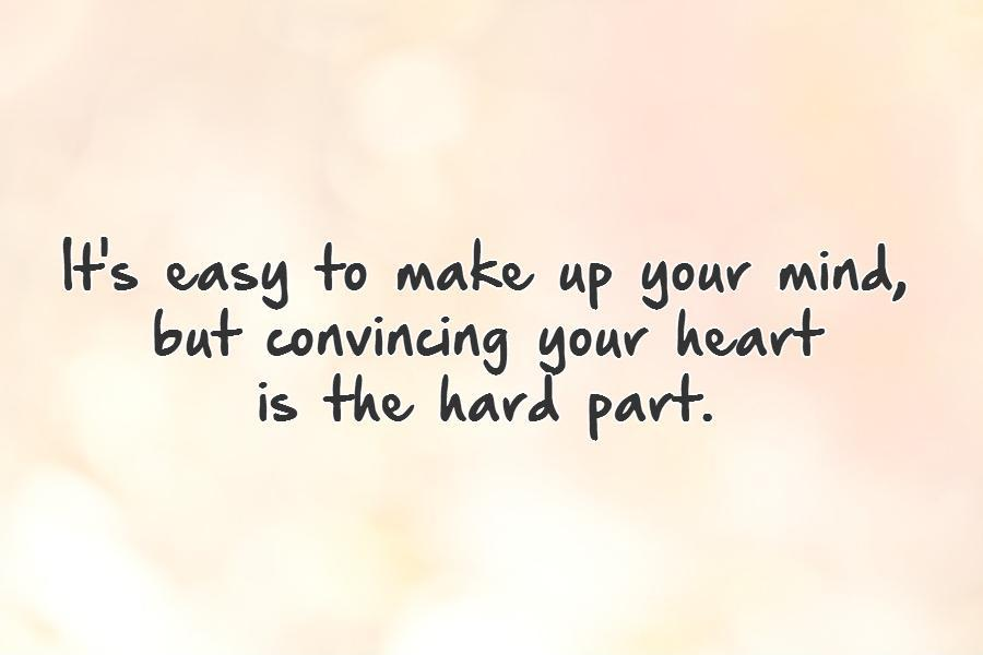 It's easy to make up your mind,  but convincing your heart  is the hard part Picture Quote #1