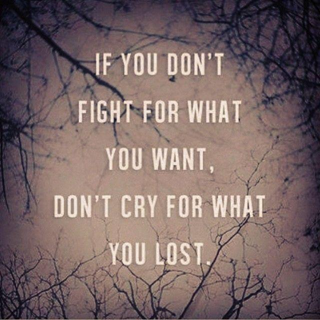 if you don't fight for what you want, don't dry for what you lost Picture Quote #1