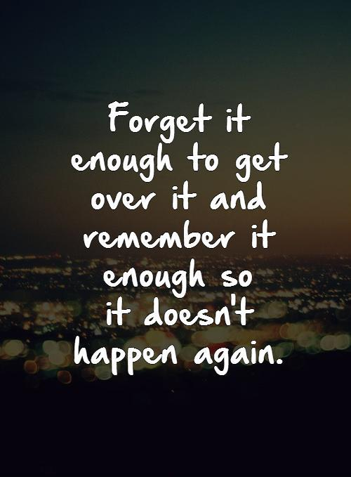 Forget it enough to get over it and remember it enough so  it doesn't happen again.   Picture Quote #1