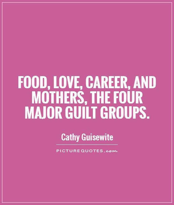 Food, love, career, and mothers, the four major guilt groups Picture Quote #1