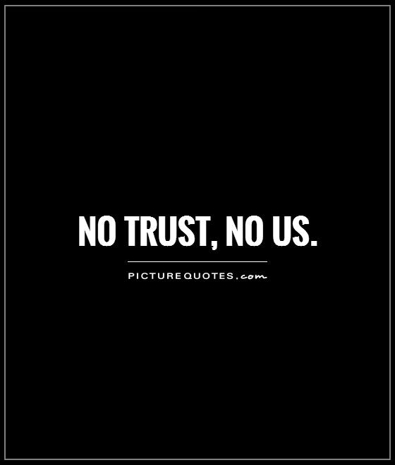 No trust, no us Picture Quote #1