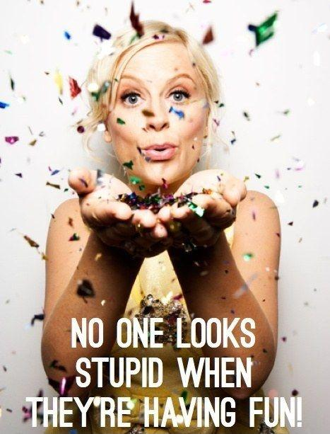No one looks stupid when they're having fun Picture Quote #2