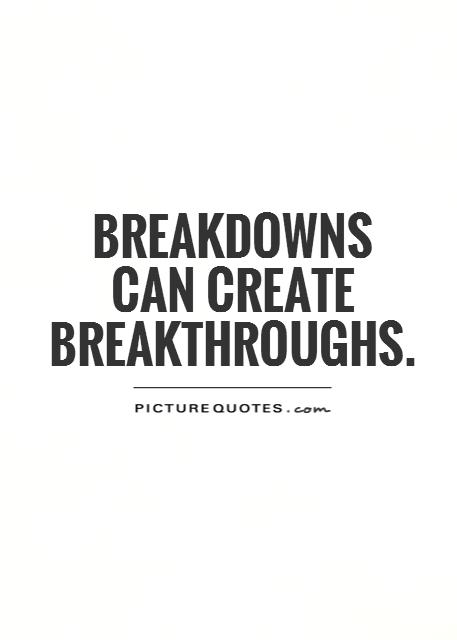 Breakdowns can create breakthroughs Picture Quote #1