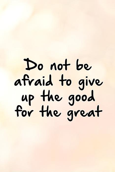 Do not be afraid to give up the good for the great   Picture Quote #1