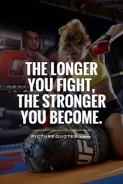 The longer you fight,  the stronger you become Picture Quote #1