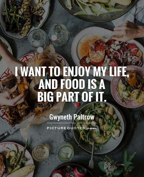 I want to enjoy my life, and food is a  big part of it Picture Quote #1